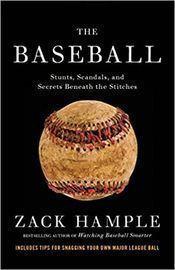 The Baseball:Stunts, Scandals & Secrets Beneath the Stitches
