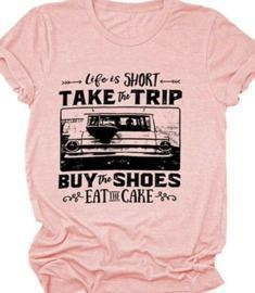 Life is Short Take The Trip T-Shirts