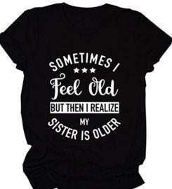 Sometimes I Feel Old T-Shirt