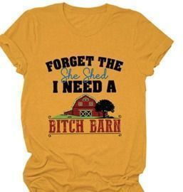 Forget The She Shed T-Shirt