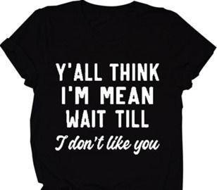Y'all Think I'm Mean T-Shirt