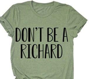 Be A Richard  T-Shirt