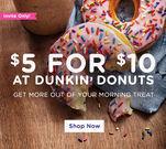 Dunkin Donuts - $5 for $10 Dunkin' Donuts eGift Card
