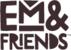 EM & Friends